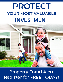 Protect Your Most Valuable Investment - Register for Property Fraud Alerts for Free